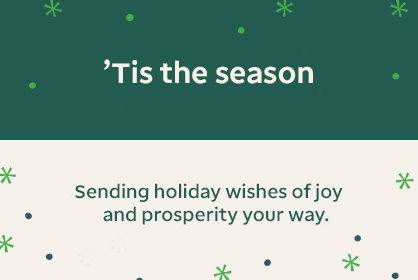 'Tis the Season Sending holiday wishes of joy and prosperity your way.